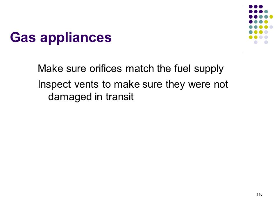 Gas appliances Make sure orifices match the fuel supply