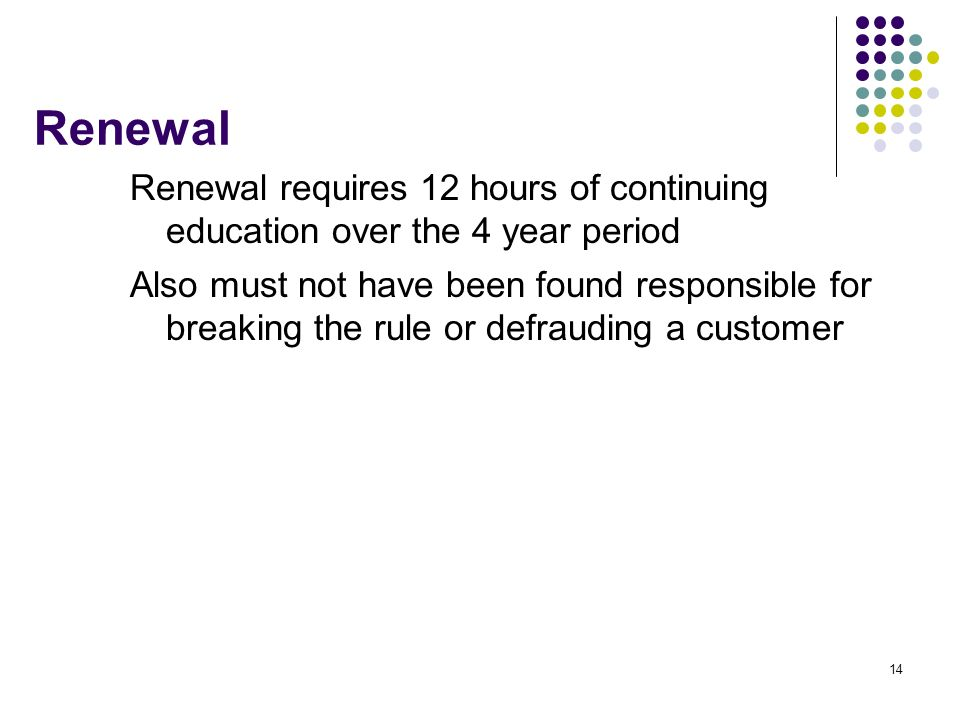 Renewal Renewal requires 12 hours of continuing education over the 4 year period.