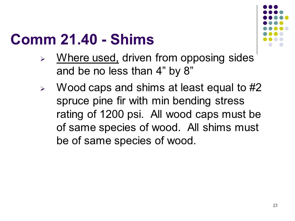 Comm 21.40 - Shims Where used, driven from opposing sides and be no less than 4 by 8
