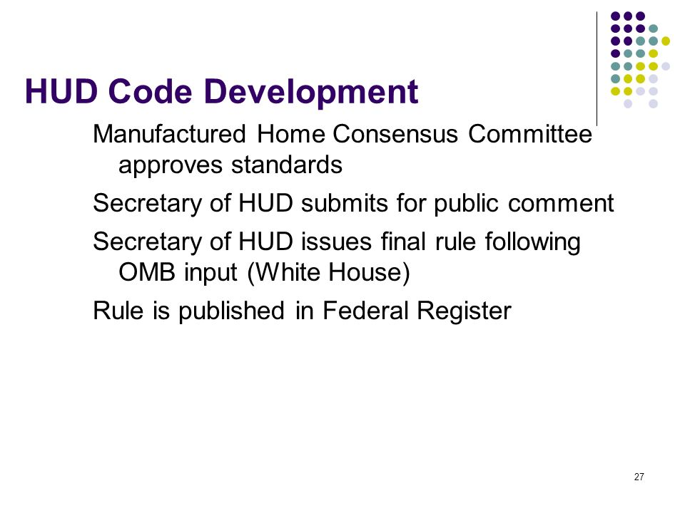 HUD Code Development Manufactured Home Consensus Committee approves standards. Secretary of HUD submits for public comment.