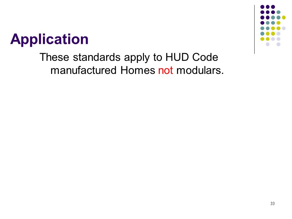 Application These standards apply to HUD Code manufactured Homes not modulars.