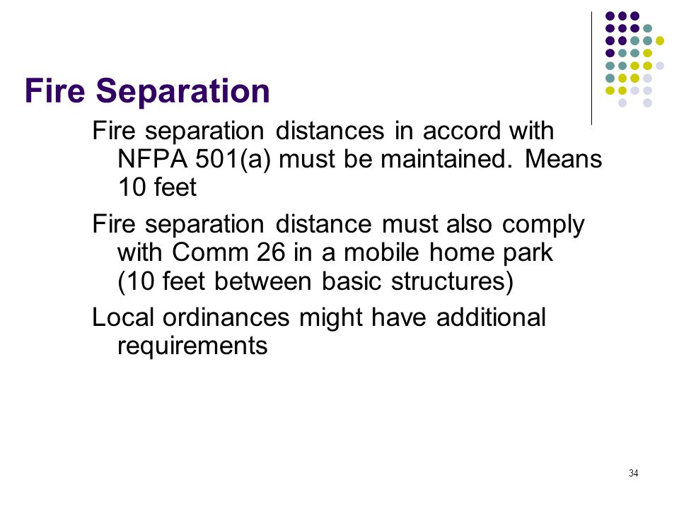 Fire Separation Fire separation distances in accord with NFPA 501(a) must be maintained. Means 10 feet.