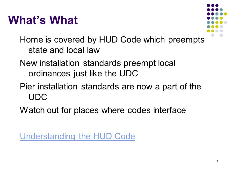 What's What Home is covered by HUD Code which preempts state and local law. New installation standards preempt local ordinances just like the UDC.