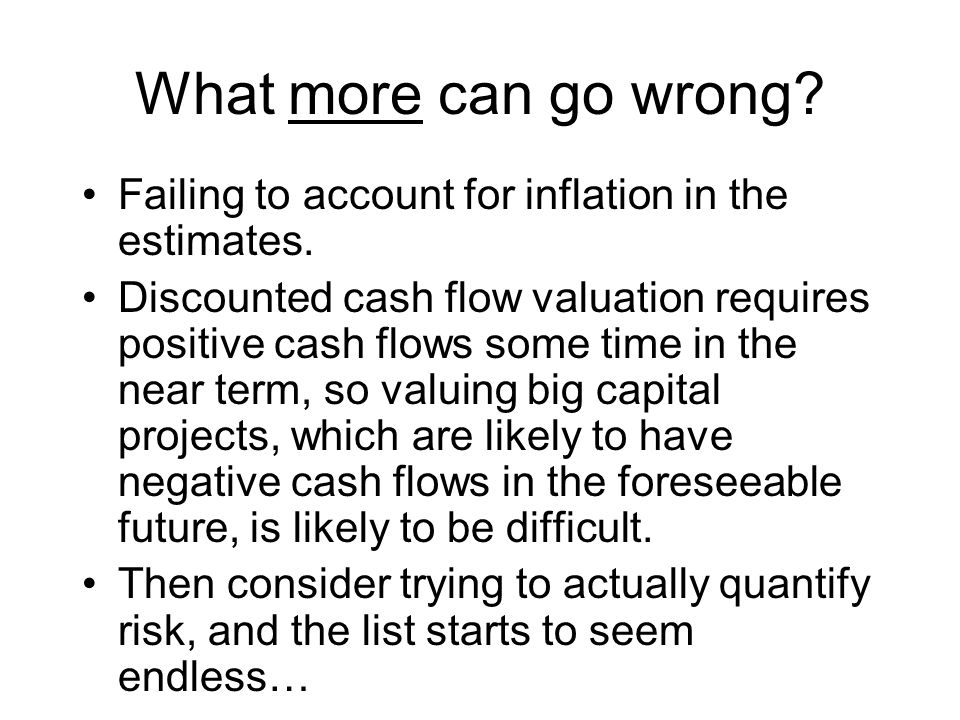 What more can go wrong Failing to account for inflation in the estimates.