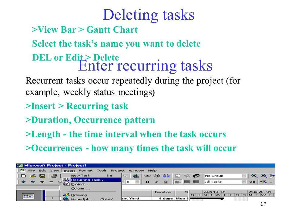 Deleting tasks Enter recurring tasks >View Bar > Gantt Chart