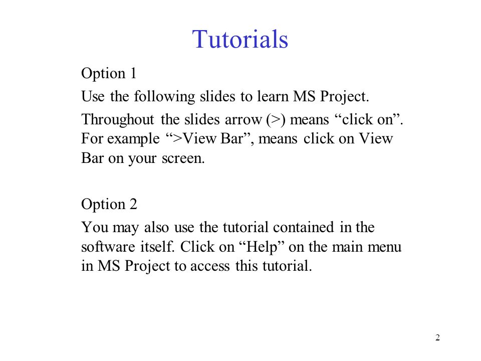 Tutorials Option 1 Use the following slides to learn MS Project.