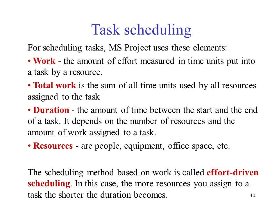 Task scheduling For scheduling tasks, MS Project uses these elements:
