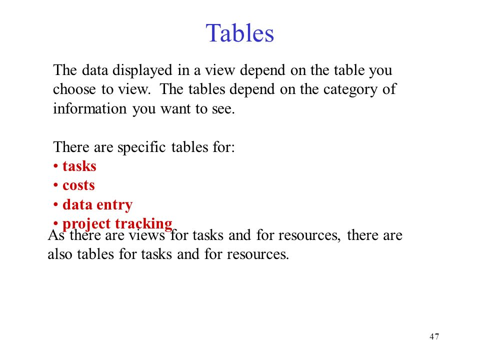 Tables The data displayed in a view depend on the table you choose to view. The tables depend on the category of information you want to see.