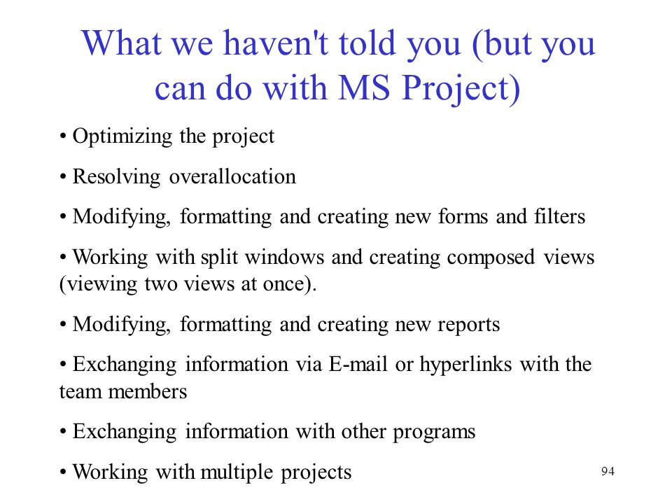 What we haven t told you (but you can do with MS Project)