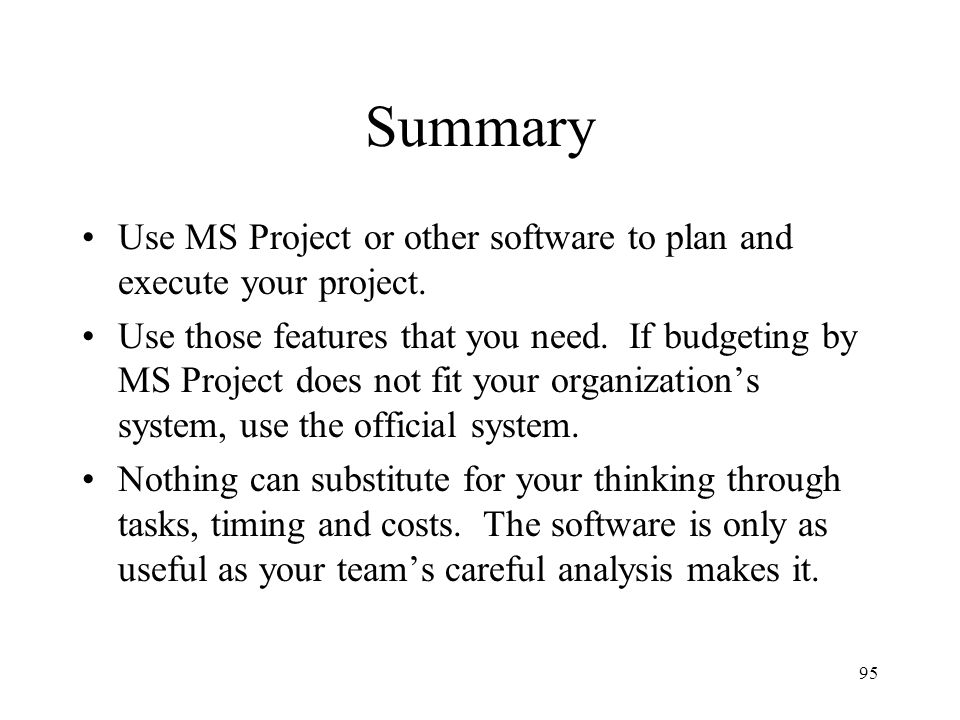 Summary Use MS Project or other software to plan and execute your project.