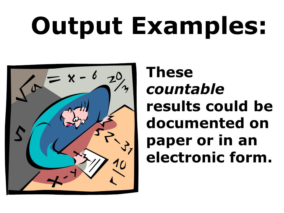Output Examples: These countable results could be documented on paper or in an electronic form.
