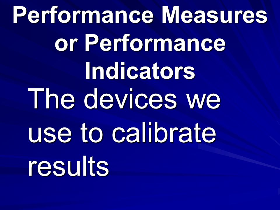 Performance Measures or Performance Indicators