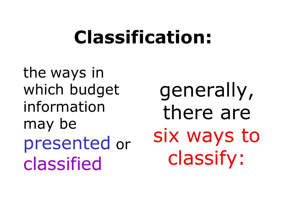 generally, there are six ways to classify: