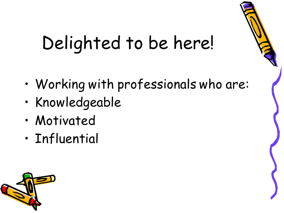 Delighted to be here! Working with professionals who are: