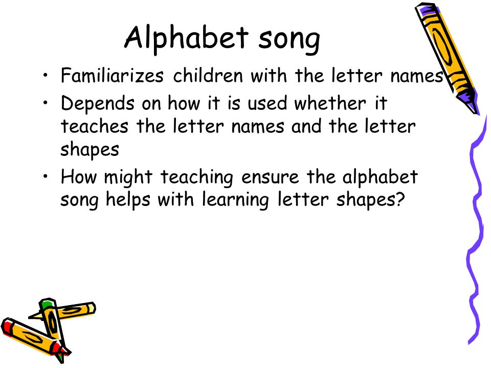 Alphabet song Familiarizes children with the letter names