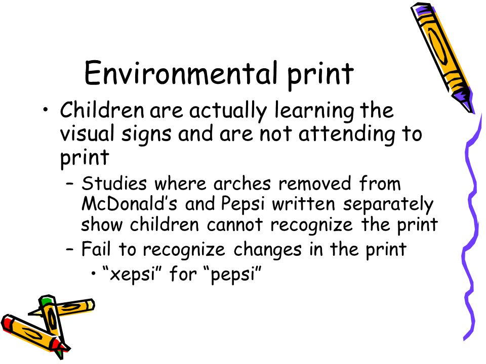 Environmental print Children are actually learning the visual signs and are not attending to print.