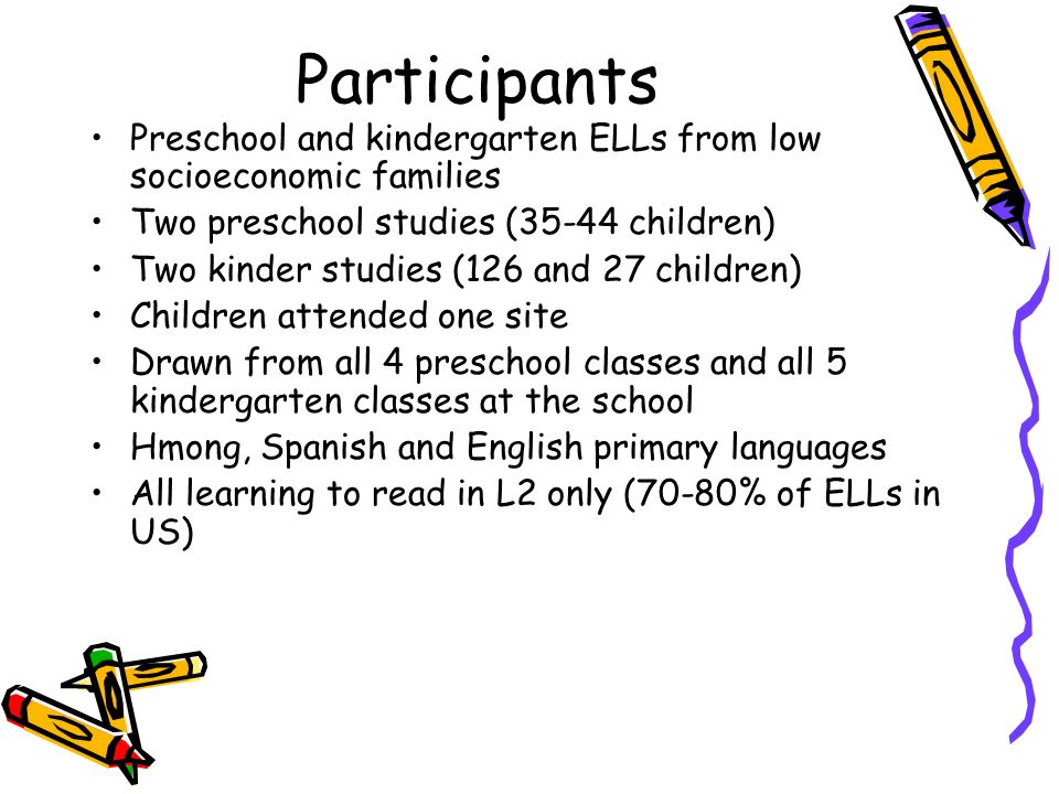 Participants Preschool and kindergarten ELLs from low socioeconomic families. Two preschool studies (35-44 children)