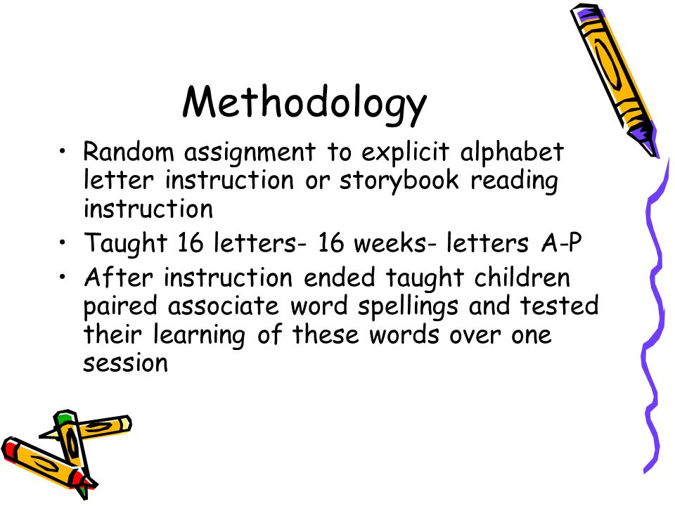 Methodology Random assignment to explicit alphabet letter instruction or storybook reading instruction.