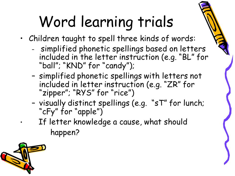 Word learning trials Children taught to spell three kinds of words: