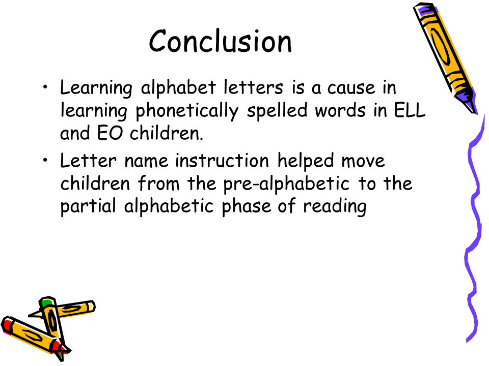 Conclusion Learning alphabet letters is a cause in learning phonetically spelled words in ELL and EO children.