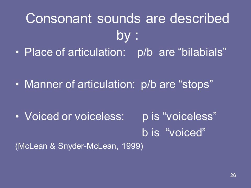 Consonant sounds are described by :