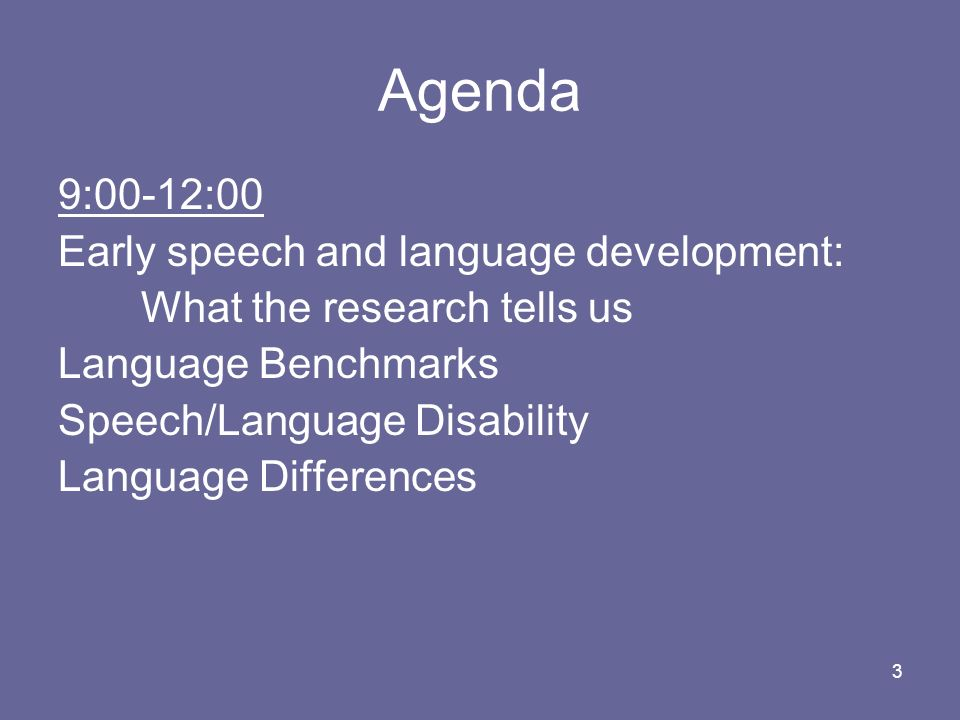 Agenda 9:00-12:00 Early speech and language development: