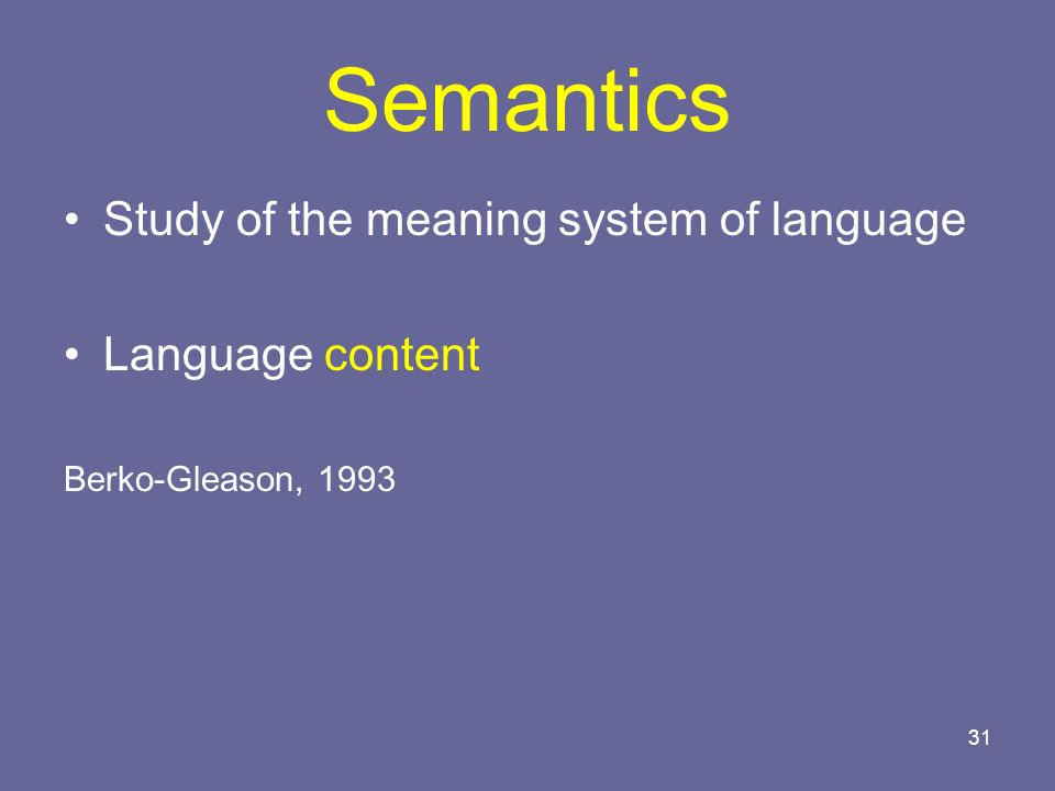 Semantics Study of the meaning system of language Language content