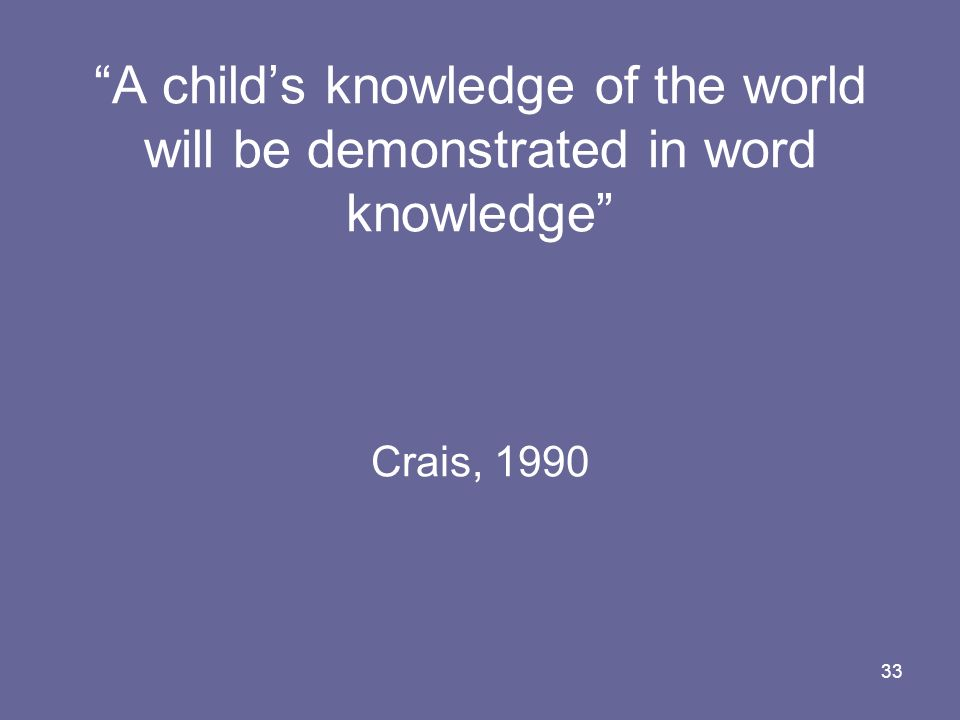 A child's knowledge of the world will be demonstrated in word knowledge Crais, 1990
