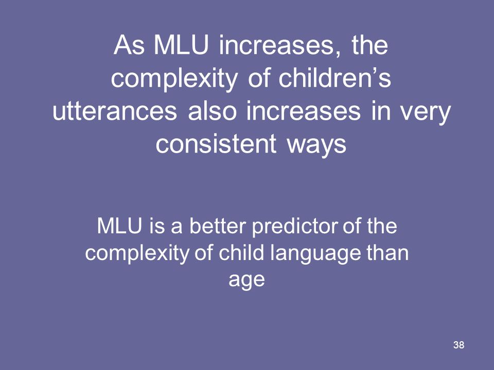 MLU is a better predictor of the complexity of child language than age