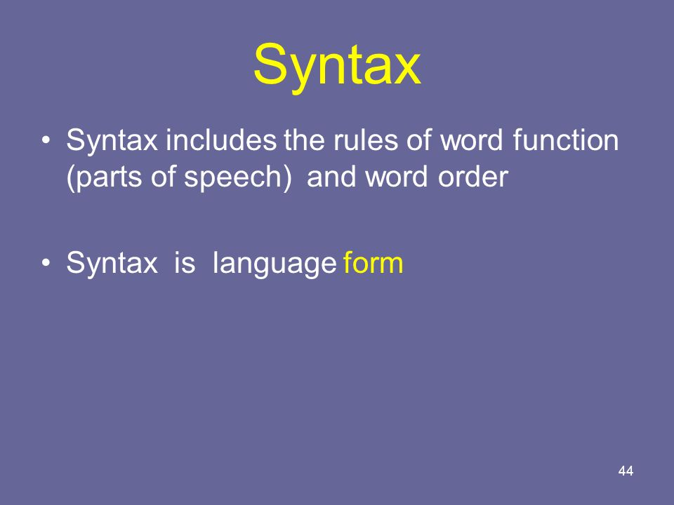 Syntax Syntax includes the rules of word function (parts of speech) and word order.