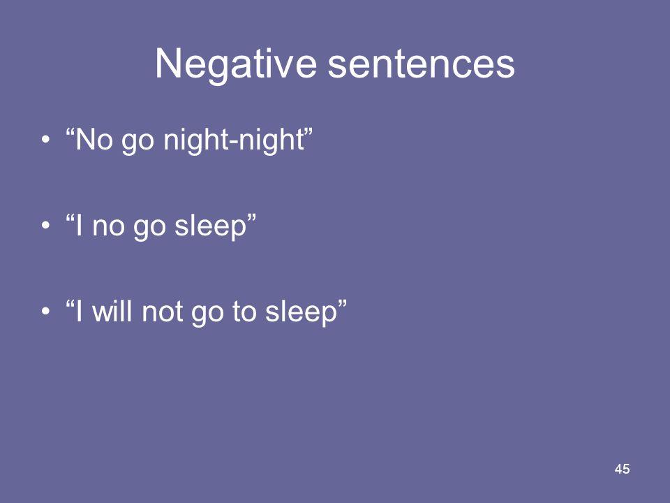 Negative sentences No go night-night I no go sleep