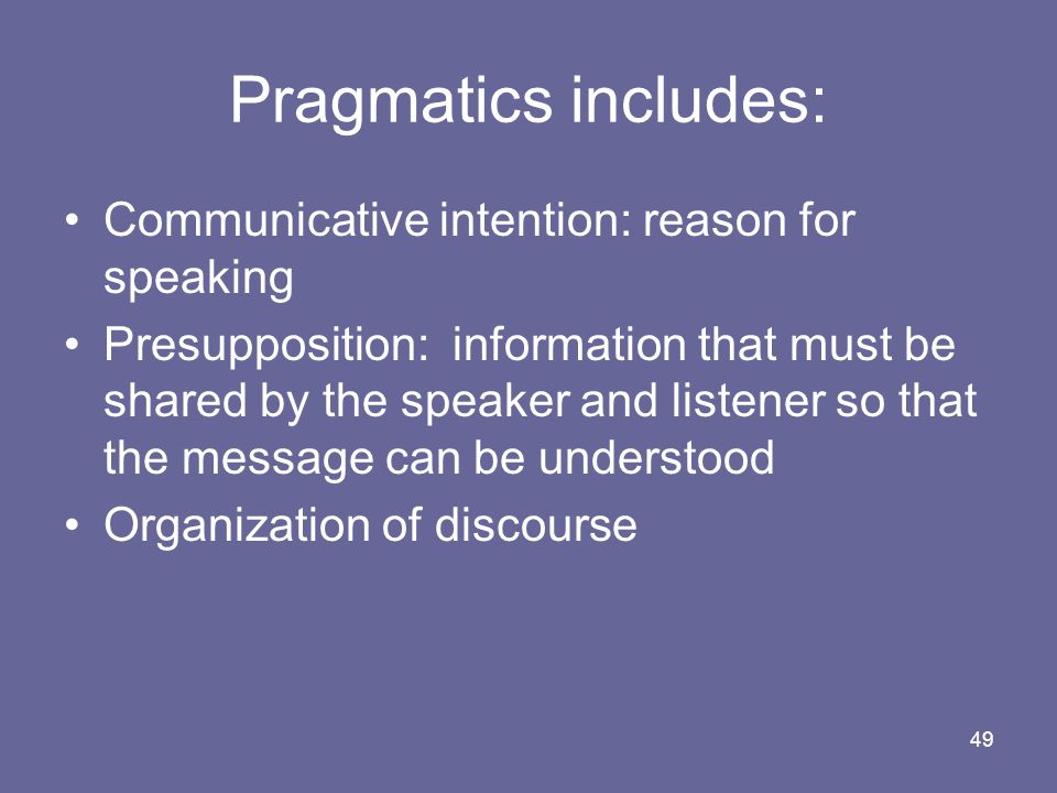 Pragmatics includes: Communicative intention: reason for speaking