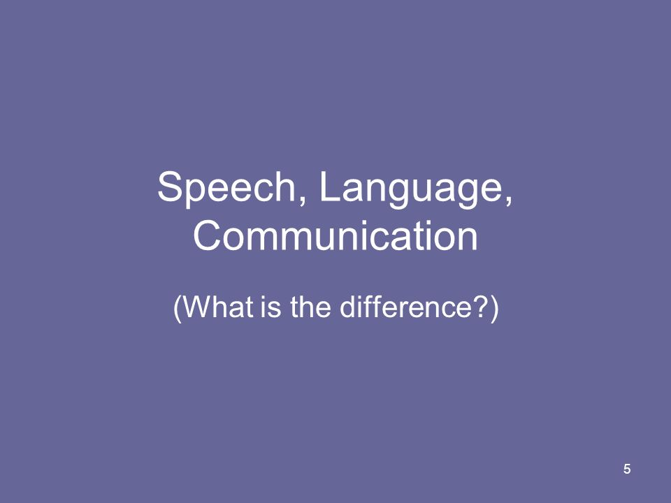 Speech, Language, Communication