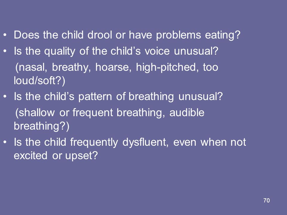 Does the child drool or have problems eating