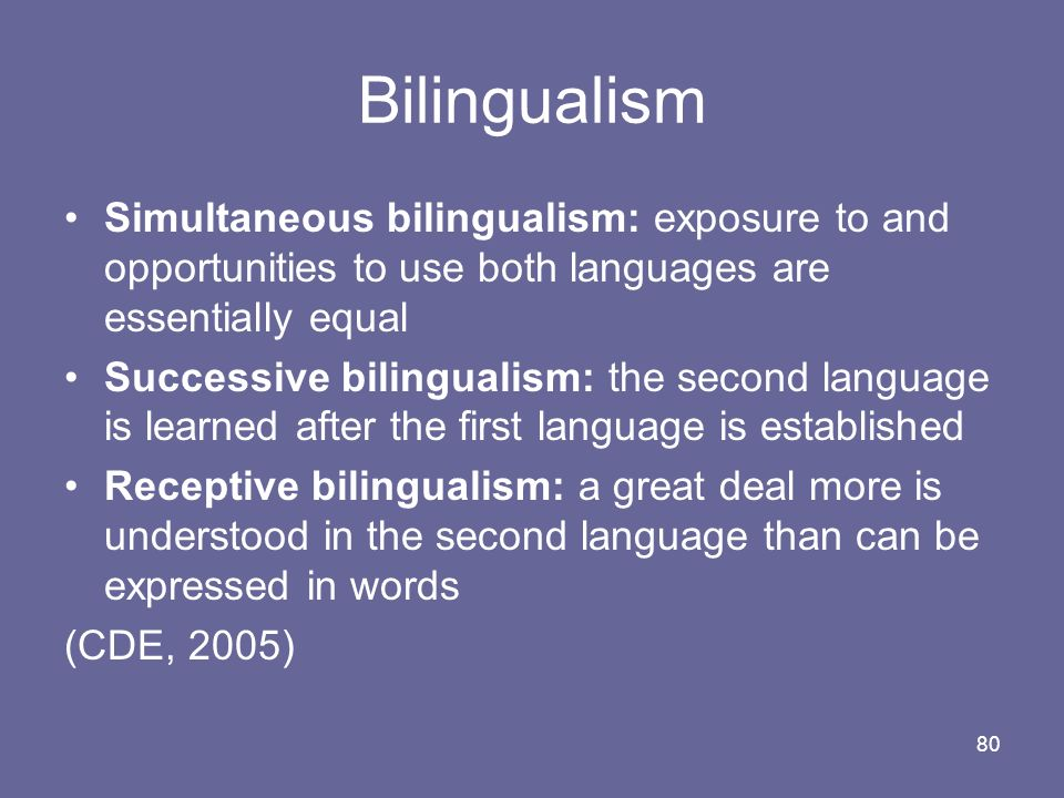 Bilingualism Simultaneous bilingualism: exposure to and opportunities to use both languages are essentially equal.