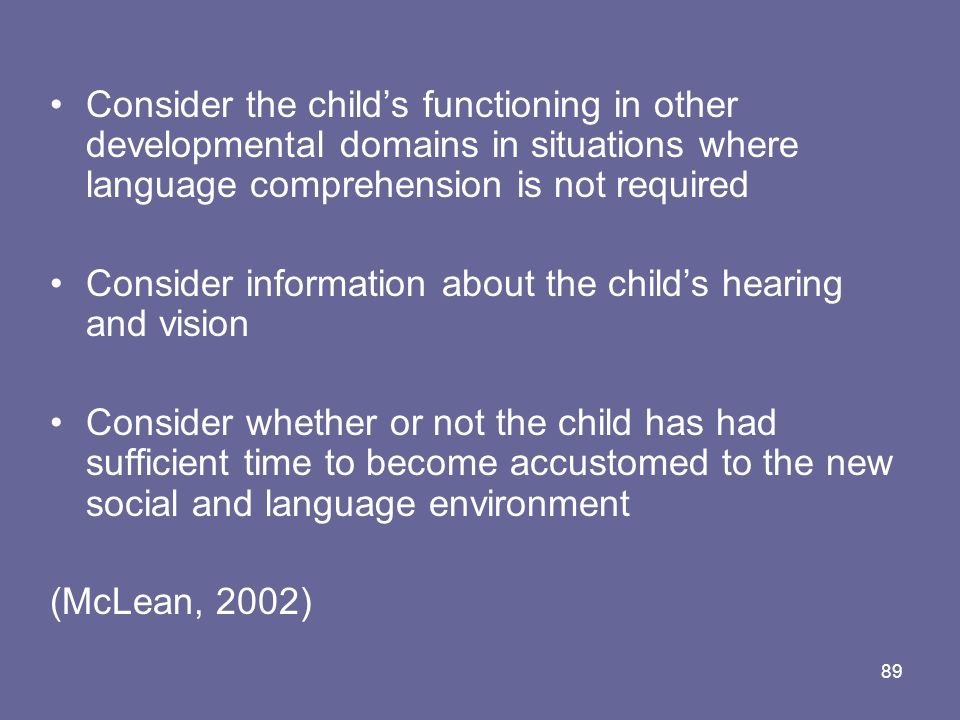 Consider the child's functioning in other developmental domains in situations where language comprehension is not required