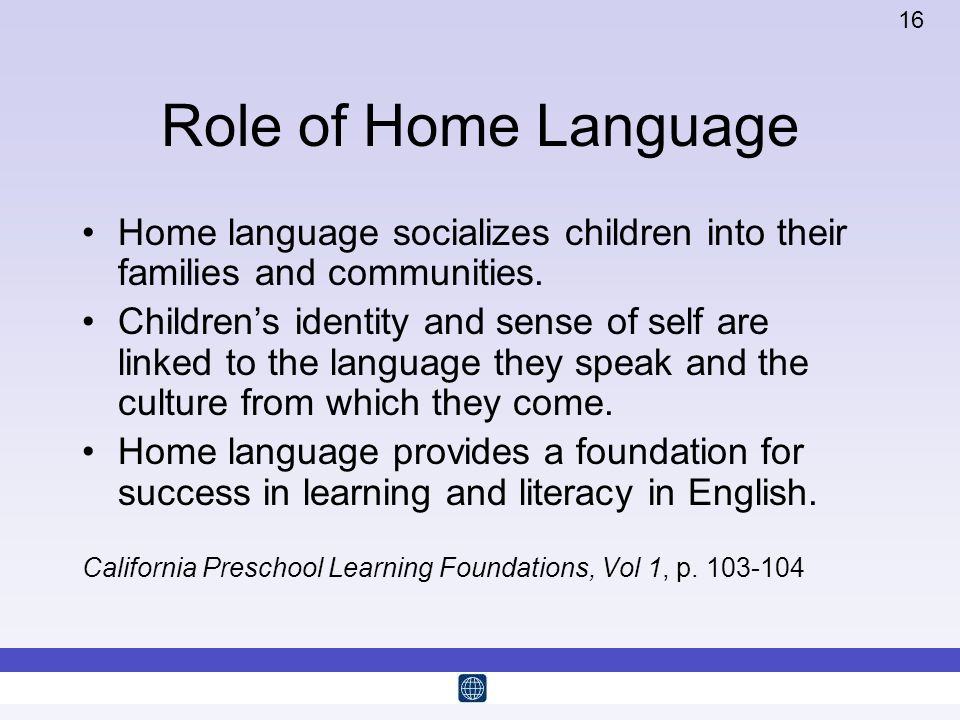 Role of Home Language Home language socializes children into their families and communities.
