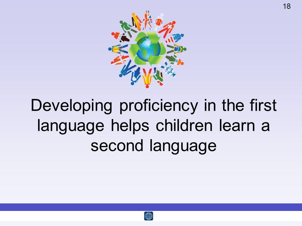 Developing proficiency in the first language helps children learn a second language