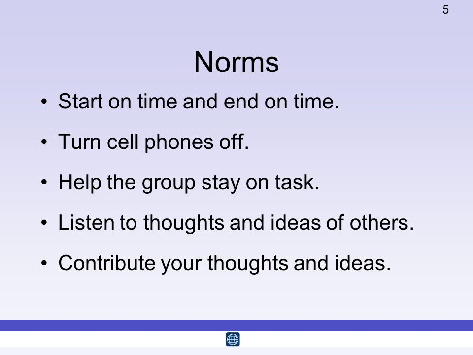Norms Start on time and end on time. Turn cell phones off.