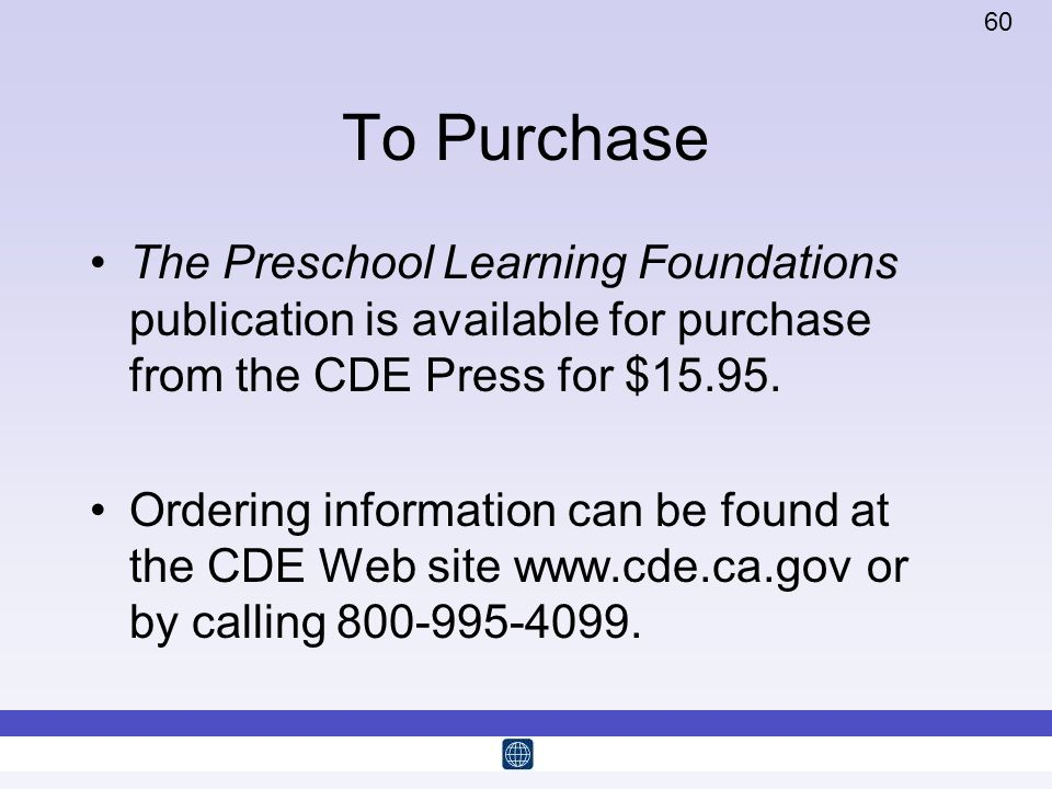 To Purchase The Preschool Learning Foundations publication is available for purchase from the CDE Press for $