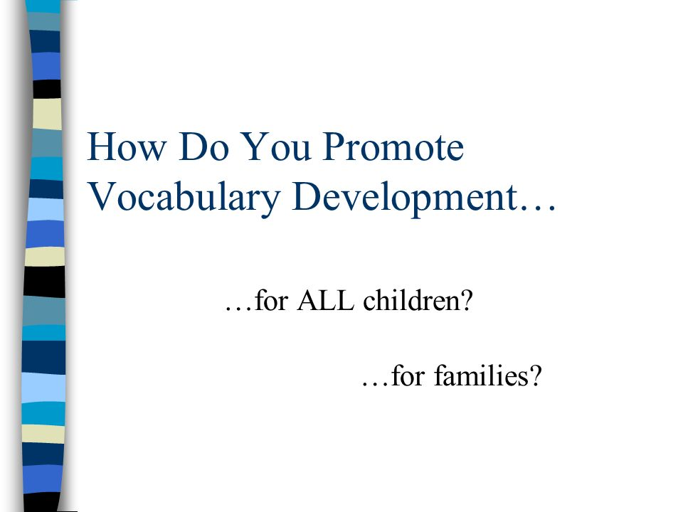 How Do You Promote Vocabulary Development…. …for ALL children