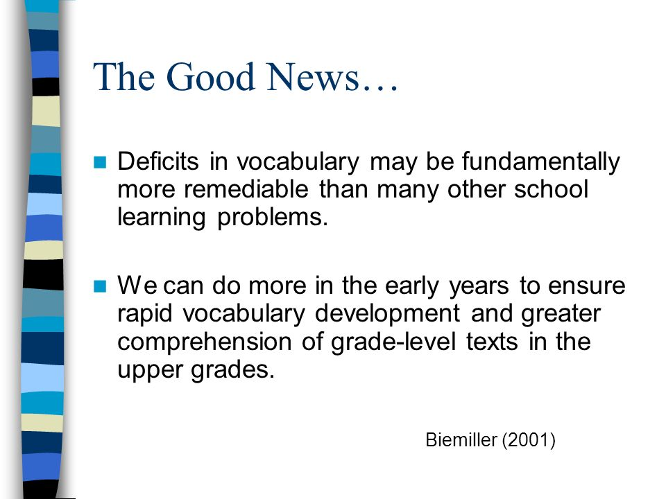 The Good News…Deficits in vocabulary may be fundamentally more remediable than many other school learning problems.