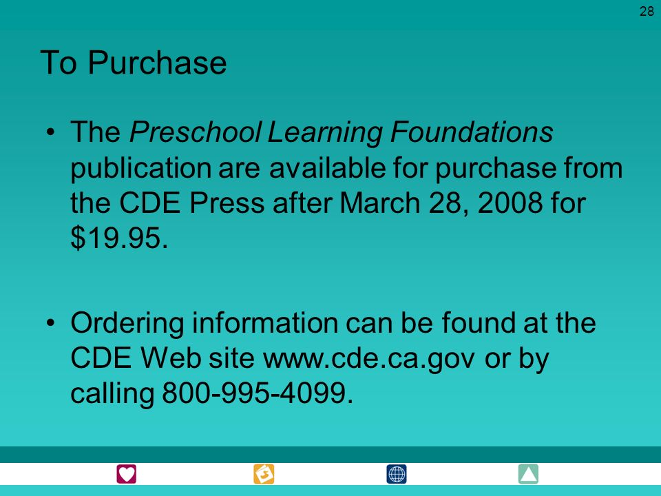 To Purchase The Preschool Learning Foundations publication are available for purchase from the CDE Press after March 28, 2008 for $19.95.