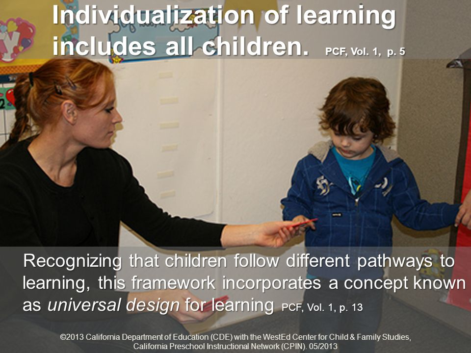 Individualization of learning includes all children. PCF, Vol. 1, p. 5