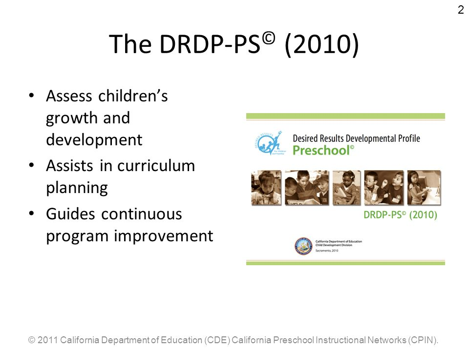 The DRDP-PS© (2010) Assess children's growth and development