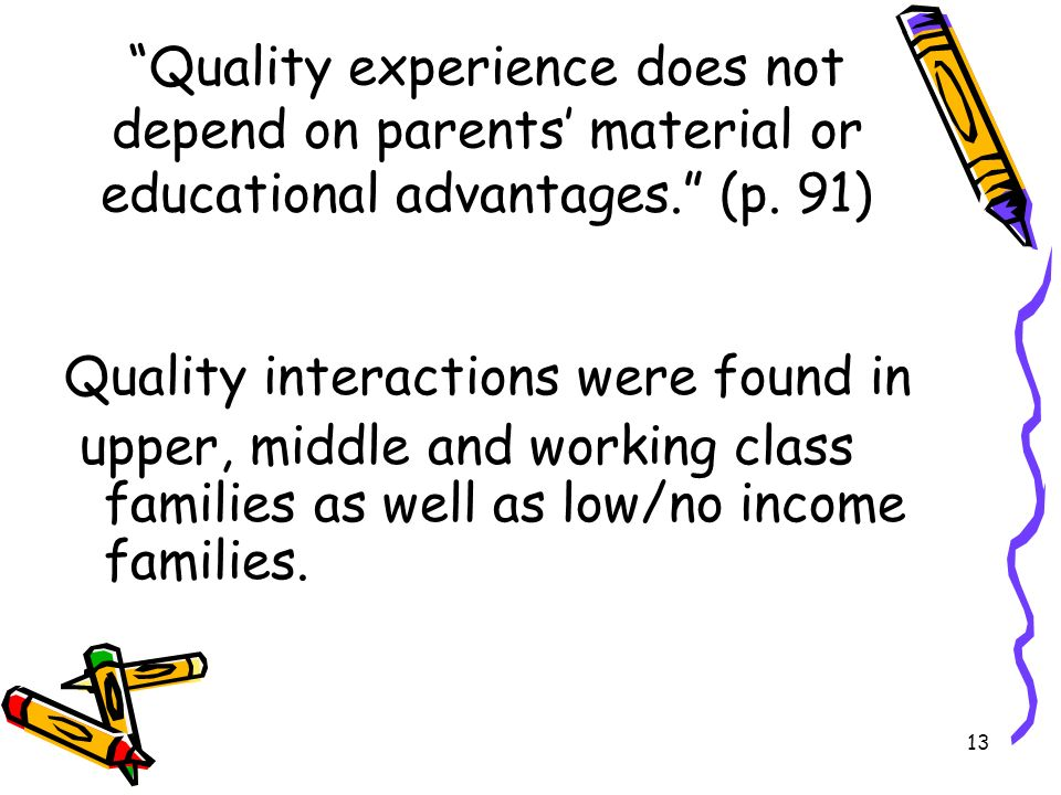 Quality experience does not depend on parents' material or educational advantages. (p. 91)