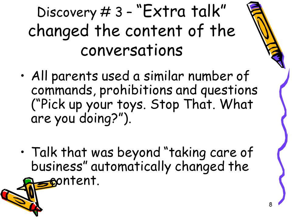 Discovery # 3 – Extra talk changed the content of the conversations