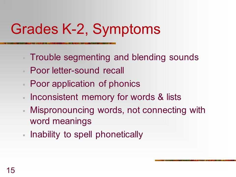 Grades K-2, Symptoms Trouble segmenting and blending sounds