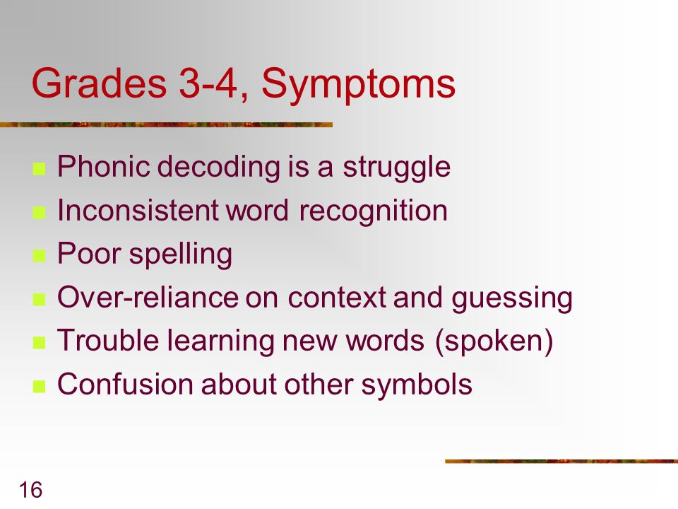 Grades 3-4, Symptoms Phonic decoding is a struggle