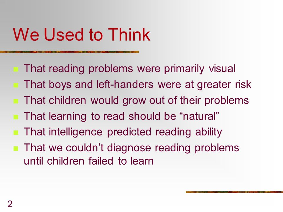 We Used to Think That reading problems were primarily visual